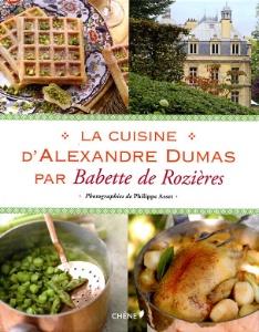 A lire la cuisine d 39 alexandre dumas de babette de rozi res - Dictionnaire de cuisine alexandre dumas ...