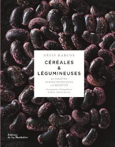 Céréales & légumineuses • Recettes : Régis Marcon • Photographies : Philippe Barret • Stylisme : Stéphanie Nannini • Éditions de la Martinière • Prix : 45 €