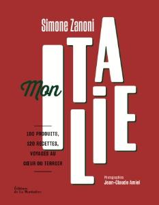 Mon Italie • Simone Zanoni • Photos : Jean-Claude Amiel • Éditions de la Martinière • Prix : 45 €