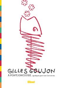 Gilles Goujon à Fontjoncouse... quelque part en Corbières • Textes : Henri Pelletier • Photographies : Matthieu Cellard • Collection Le verre et l
