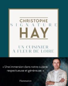 Signature Christophe Hay, un cuisinier à fleur de Loire • Christophe Hay • Photographe : Julie Limont • Éditions Flammarion • Prix : 19,90 €